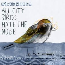 Moran, Niall - All City Birds Hate The Noise