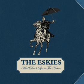 ESKIES, THE - And Don't Spare The Horses