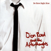 READ,DION & THE AFTERTHOUGHTS - BE HERE RIGHT NOW