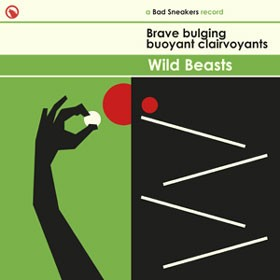 WILD BEASTS - BRAVE BULGING BUOYANT CLAIRVOYANTS
