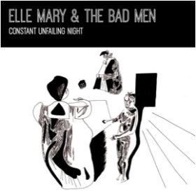 MARY, ELLE & THE BAD MEN - Constant Unfailing Night