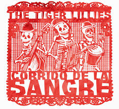 Tiger Lillies, The - Corrido de la Sangre