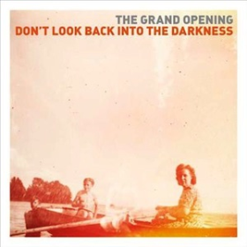 GRAND OPENING, THE - Don't Look Back Into The Darkness