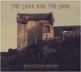 LARK AND THE LOON, THE - Homestead Hands