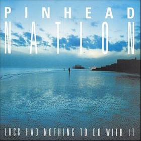 Pinhead Nation - Luck Had Nothing to Do With It