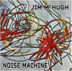 McHUGH, JIM - Noise Machine
