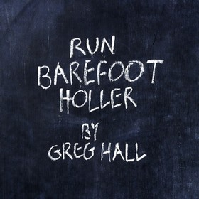 HALL, GREG - RUN BAREFOOT HOLLER
