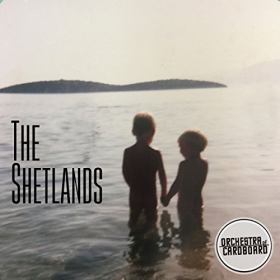 ORCHESTRA OF CARDBOARD - The Shetlands