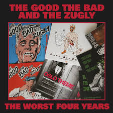 Good the Bad and the Zugly, The - The Worst Four Years