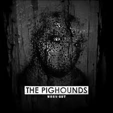 Pighounds, The - Worn Out